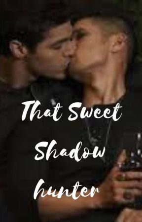That sweet shadowhunter (a Malec fanfic) by Azulethewolf2