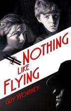 Nothing Like Flying by guywortheyauthor