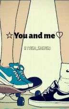 ☆You and me♡ by AshyannaMaeMamerto