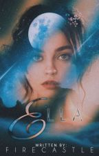 Ella (Completed) by FireCastle