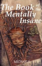 The Book of the Mentally Insane by Forever_reading__
