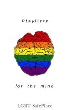 PLAYLISTS FOR THE MIND 🏳️🌈 by Lgbt-SafePlace