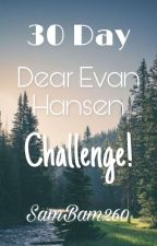 "30 Day ""Dear Evan Hansen"" Challenge! by SamBam260"