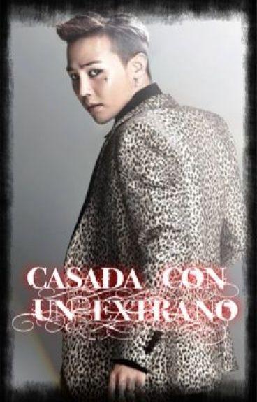 CASADA CON UN EXTRAÑO [GD & TU] ©