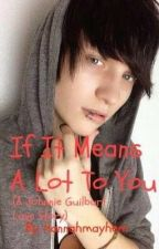 If It Means A Lot To You (A Johnnie Guilbert Love Story) by hannahmayhem