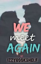 We Meet Again #wattys2019 by izzybookshelf