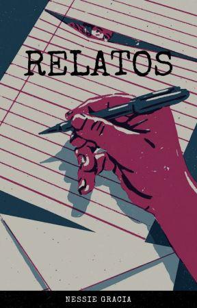 Relatos by NessieGracia