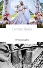 Loving Huda by NabeelaIdris