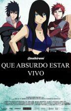 Que absurdo es estar vivo  (sasuke, gaara y tu) by oshireni