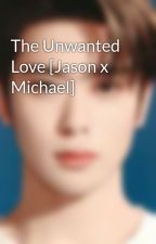 The Unwanted Love [Jason x Michael] by notebook4d