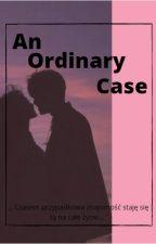 An Ordinary Case...   [ZAKOŃCZONE] by Lost_4evver