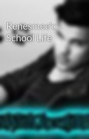 Renesmee'c School Life by RunWithJacobBlack
