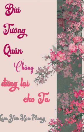 BÙI TƯỚNG QUÂN, CHÀNG ĐỨNG LẠI CHO TA! - LAM YÊN HỌA PHONG by LamYenHoaPhong