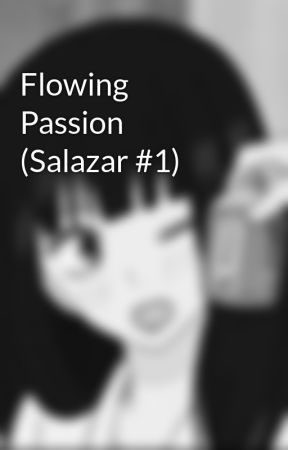 Flowing Passion (Salazar #1) by radiaxes