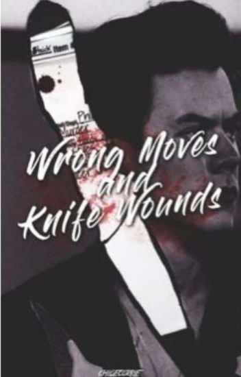 Wrong Moves and Knife wounds * h. s