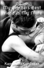 My brothers best friend is my mate! by KamisamaKissFreak