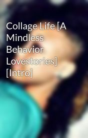 Collage Life [A Mindless Behavior Lovestories] [Intro] by lelemarry