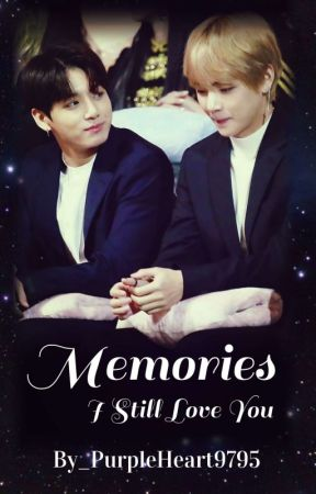 Memories | I Still Love You | TAEKOOK | VKOOK [Completed] by PurpleHeart9795