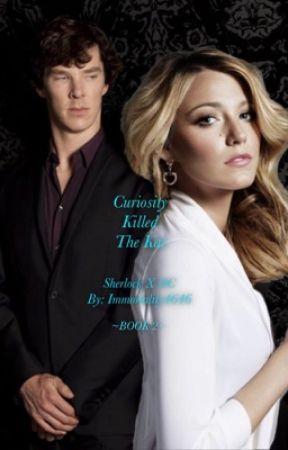 Curiosity Killed The Kat (Sherlock X OC) ~BOOK 2~ by Immortality4646