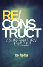 RE/CONSTRUCT by HybaIsWriting