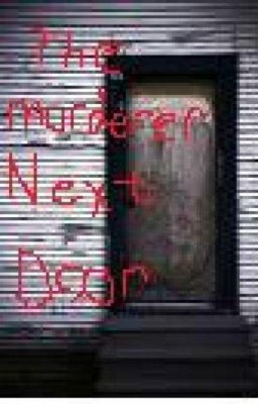 The Murderer Next Door(on hold) by darkemogirl