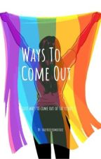 Ways To Come Out by valerieieromustdie