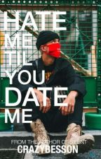 Hate me til you date me by -Crazybesson