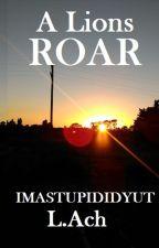 A Lions Roar by imastupididyut
