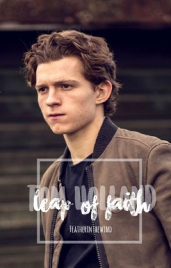 Leap of Faith | Tom Holland x Reader