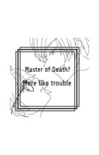 Master of Death? More like trouble  by Shiro9Kuro