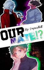 ♢Our Mate!?♢ by SayaCielkill