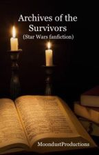 Archives of the Survivors (a Star Wars Fan Fiction)  by StarwingxMorningleaf