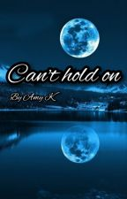 Can't hold on by Amyk1111