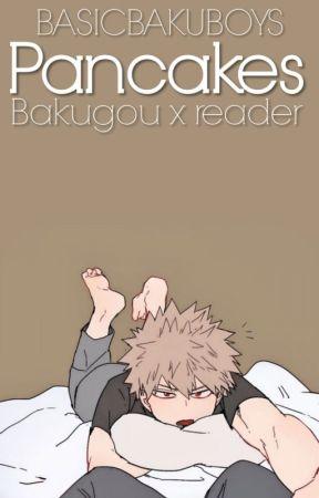 Pancakes「 Bakugou x reader 」 by BASICBAKUBOYS