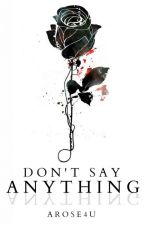 Don't Say Anything by arose4u