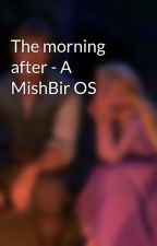 The morning after - A MishBir OS by mridzy