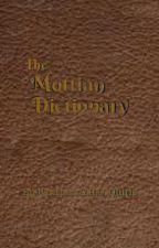The Mottian Dictionary (A Wattpadder's Dictionary) by RDQuitis
