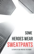 Some Heroes Wear Sweatpants by she-prefers-the-moon