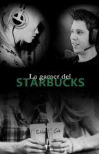 La gamer del Starbucks (Fanfic Rubius) [EDITANDO] by AinhoaBG_1