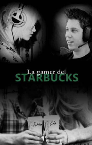 La gamer del Starbucks (Fanfic Rubius) [EDITANDO]