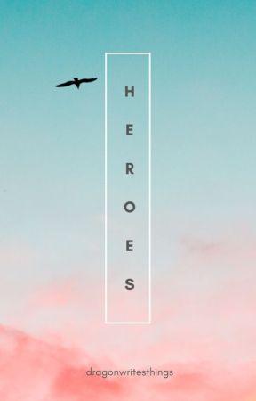 Heroes by dragonwritesthings