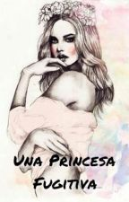 Una Princesa Fugitiva. by xogenesisxo
