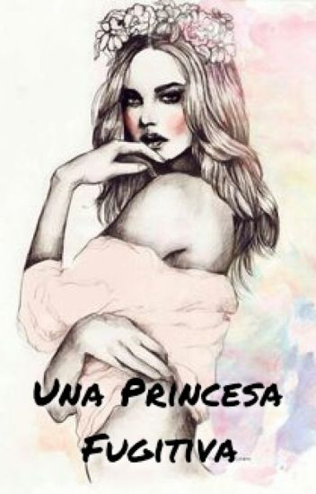 Una Princesa Fugitiva.