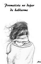 Prometiste no dejar de hablarme by Nea23676