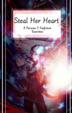 Steal Her Heart   (Persona 5 x Reader) by hinageshi_ayame