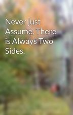 Never just Assume, There is Always Two Sides. by XcookiesXandXcreamX