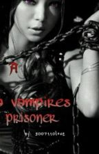 a vampires prisoner by 3007110love