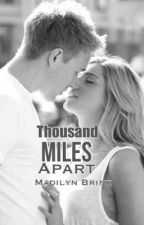Thousand Miles Apart by MadilynBrink
