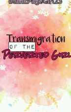 Transmigration Of The Perverted Girl by BlankPageGirl23