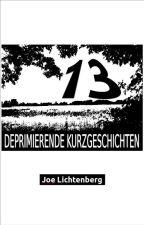 13 deprimierende Kurzgeschichten by Joe_Lichtenberg